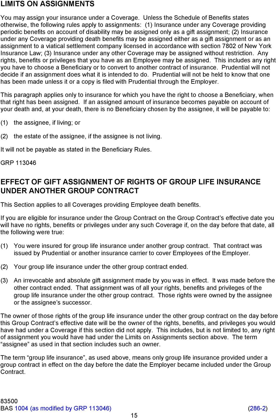 as a gift assignment; (2) Insurance under any Coverage providing death benefits may be assigned either as a gift assignment or as an assignment to a viatical settlement company licensed in accordance