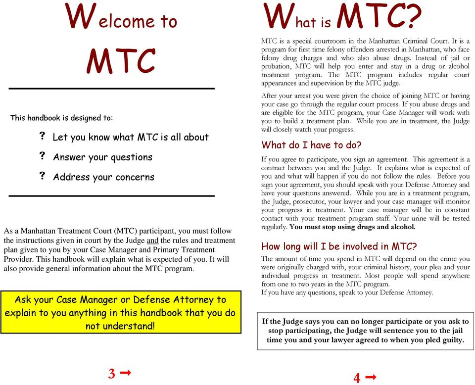It will also provide general information about the MTC program. Ask your Case Manager or Defense Attorney to explain to you anything in this handbook that you do not understand! What is MTC?