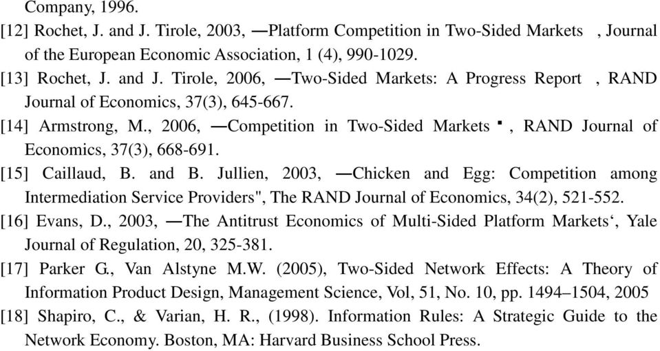 "Jullien, 2003, Chicken and Egg: Competition among Intermediation Service Providers"", The RAND Journal of Economics, 34(2), 521-552. [16] Evans, D."