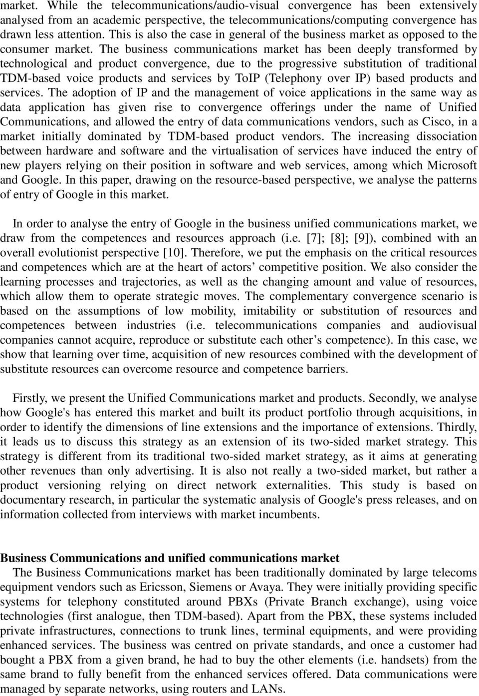The business communications market has been deeply transformed by technological and product convergence, due to the progressive substitution of traditional TDM-based voice products and services by