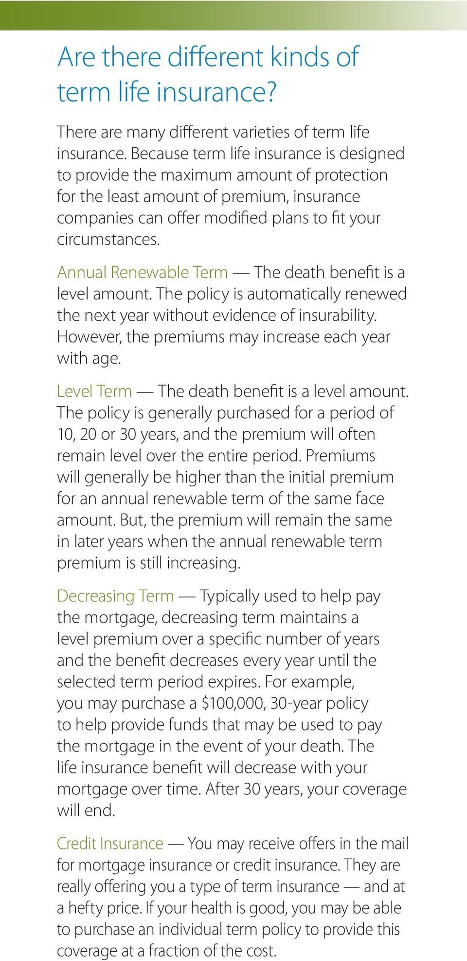 Annual Renewable Term The death benefit is a level amount. The policy is automatically renewed the next year without evidence of insurability. However, the premiums may increase each year with age.