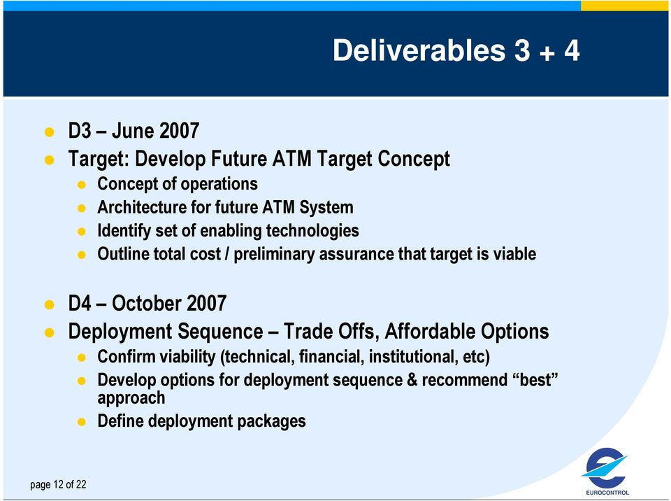viable D4 October 2007 Deployment Sequence Trade Offs, Affordable Options Confirm viability (technical, financial,