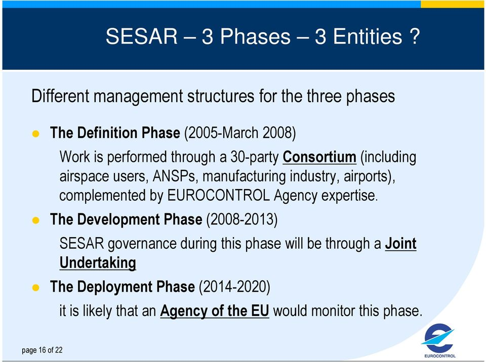 30-party Consortium (including airspace users, ANSPs, manufacturing industry, airports), complemented by EUROCONTROL Agency