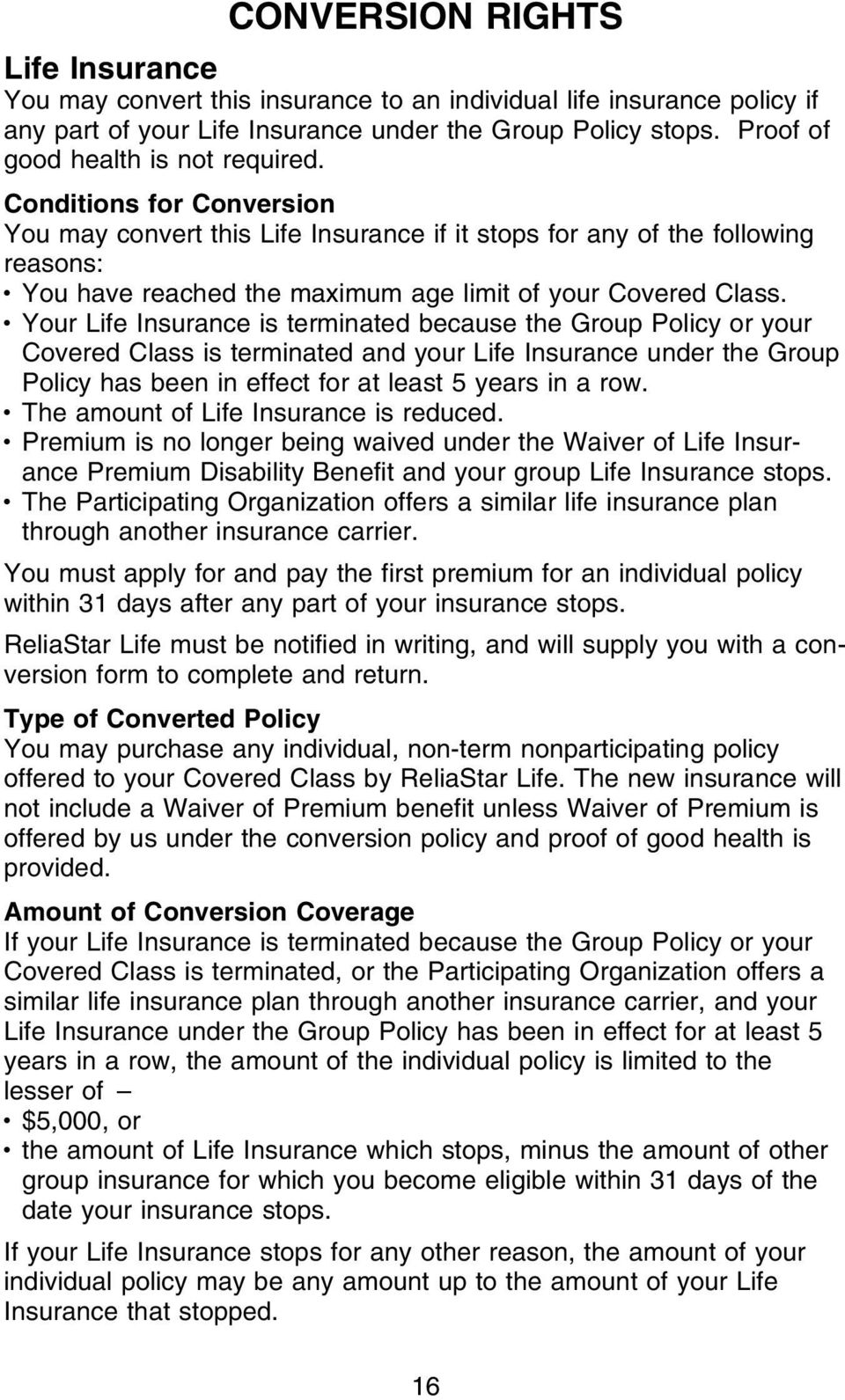 Conditions for Conversion You may convert this Life Insurance if it stops for any of the following reasons: You have reached the maximum age limit of your Covered Class.