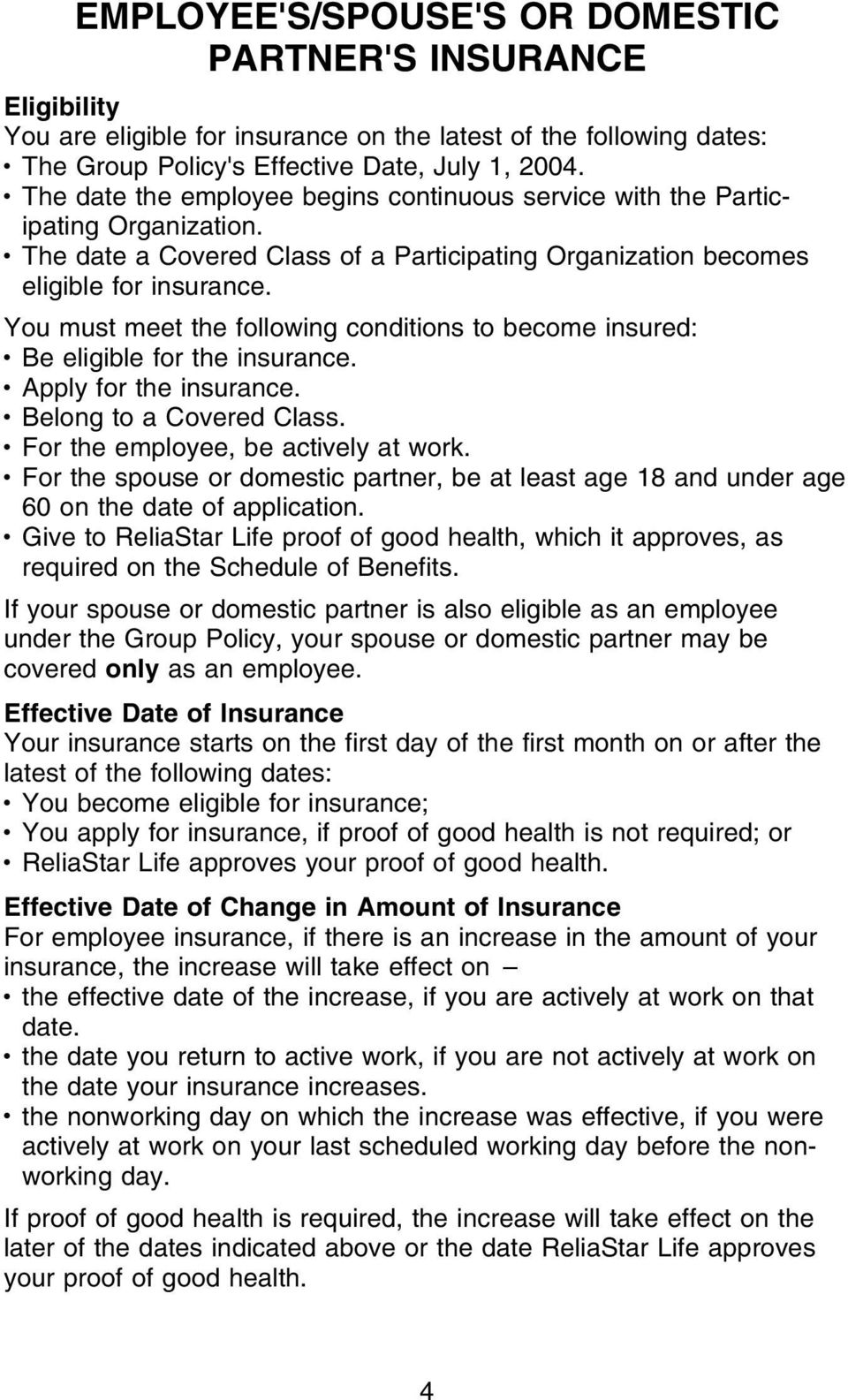 You must meet the following conditions to become insured: Be eligible for the insurance. Apply for the insurance. Belong to a Covered Class. For the employee, be actively at work.