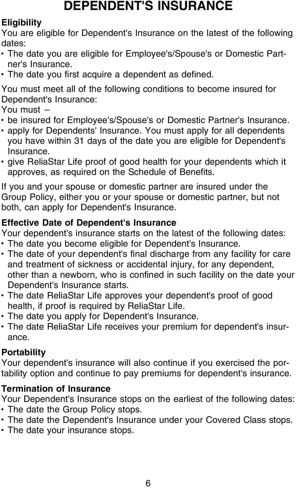 You must meet all of the following conditions to become insured for Dependent's Insurance: You must be insured for Employee's/Spouse's or Domestic Partner's Insurance. apply for Dependents' Insurance.