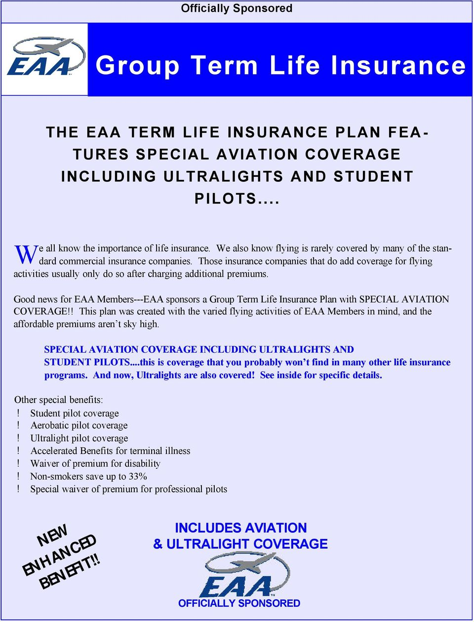 Those insurance companies that do add coverage for flying activities usually only do so after charging additional premiums.