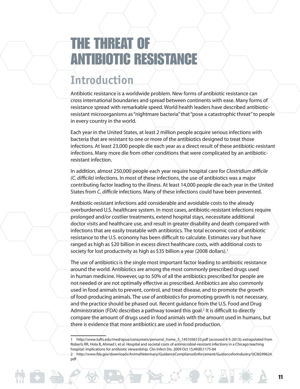 World health leaders have described antibioticresistant microorganisms as nightmare bacteria that pose a catastrophic threat to people in every country in the world.
