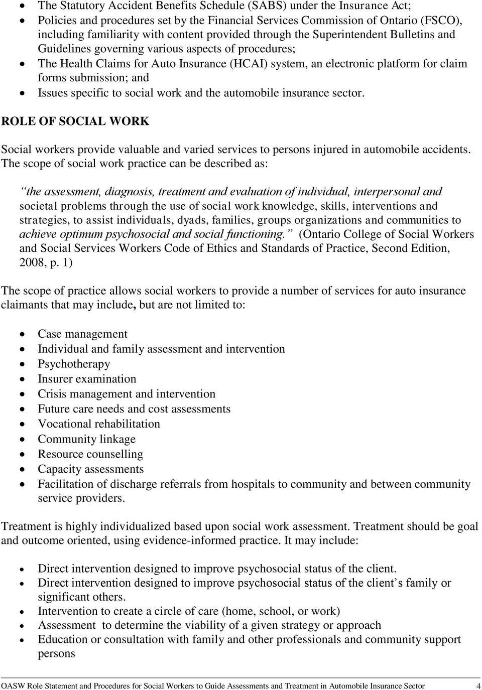 submission; and Issues specific to social work and the automobile insurance sector. ROLE OF SOCIAL WORK Social workers provide valuable and varied services to persons injured in automobile accidents.
