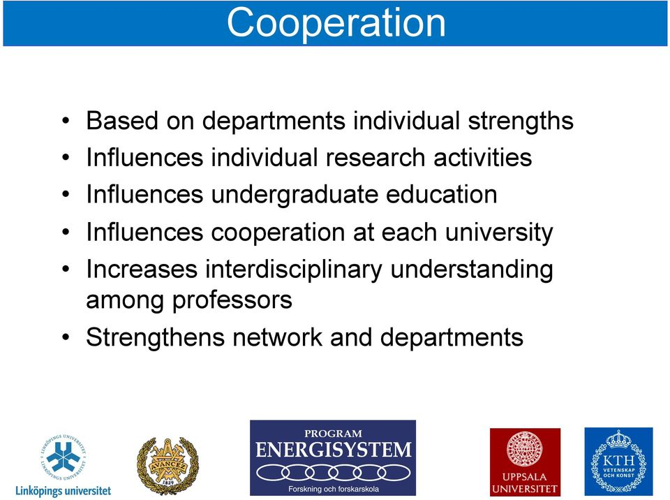 Influences cooperation at each university Increases