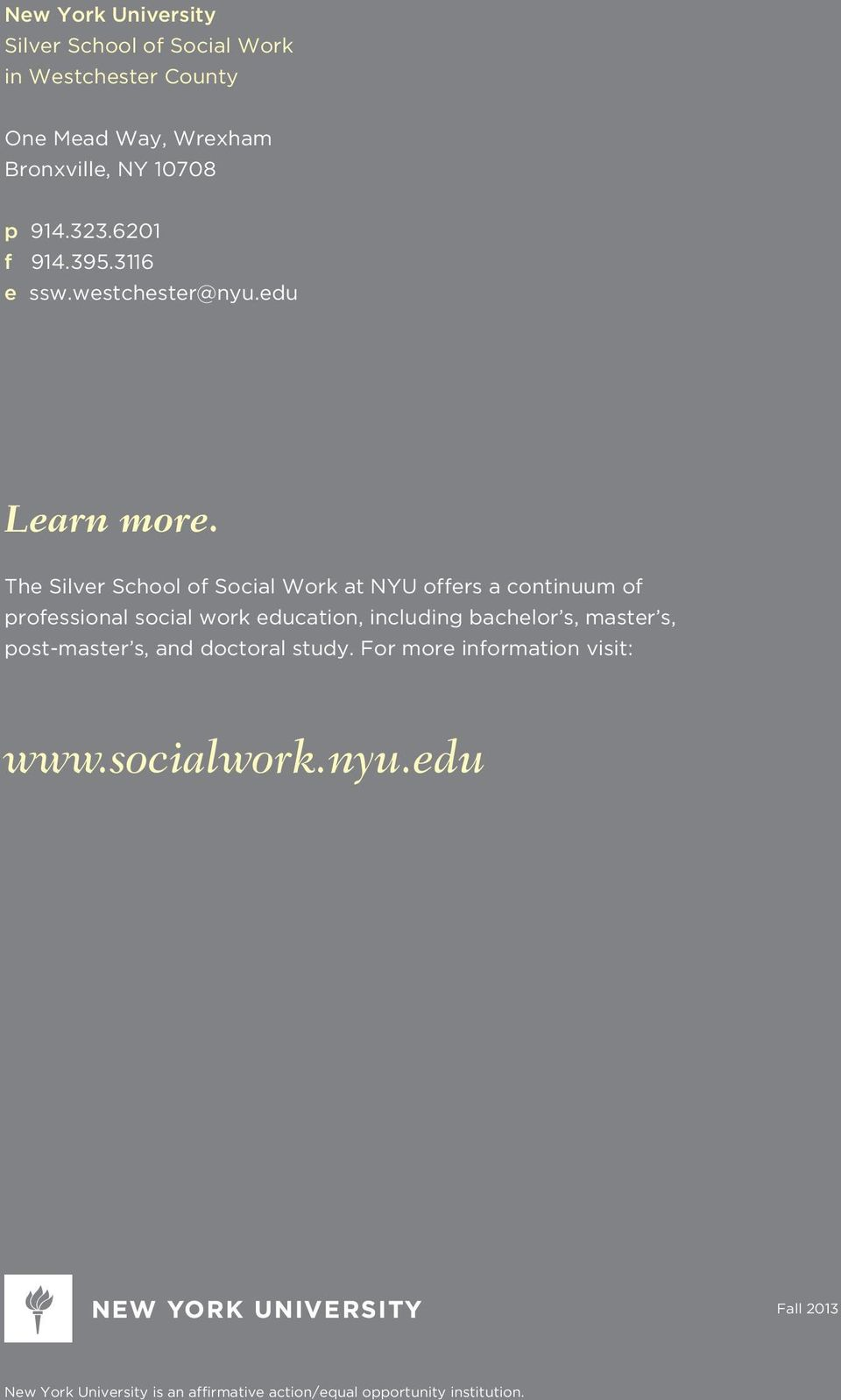 The Silver School of Social Work at NYU offers a continuum of professional social work education, including bachelor s,