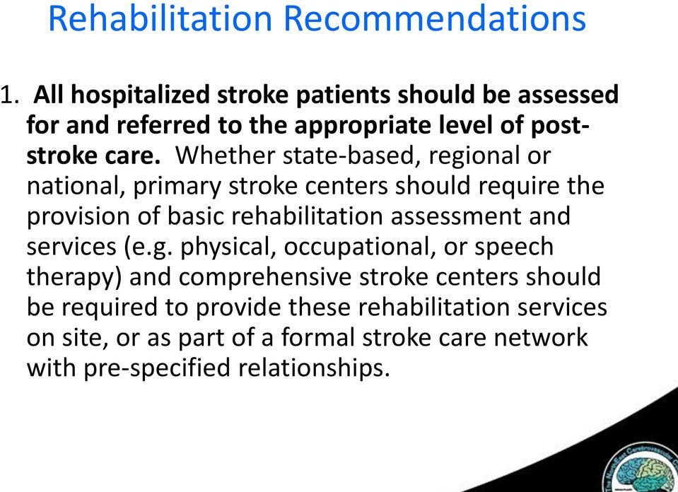 Whether state-based, regional or national, primary stroke centers should require the provision of basic rehabilitation assessment