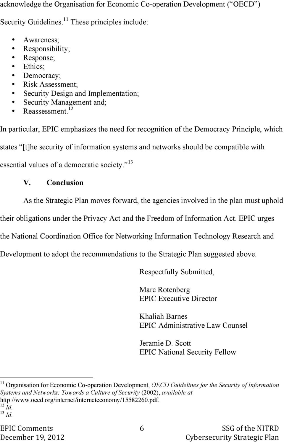 12 In particular, EPIC emphasizes the need for recognition of the Democracy Principle, which states [t]he security of information systems and networks should be compatible with essential values of a
