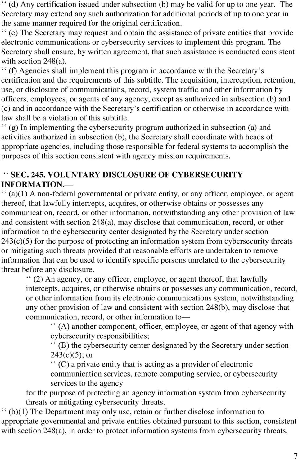(e) The Secretary may request and obtain the assistance of private entities that provide electronic communications or cybersecurity services to implement this program.