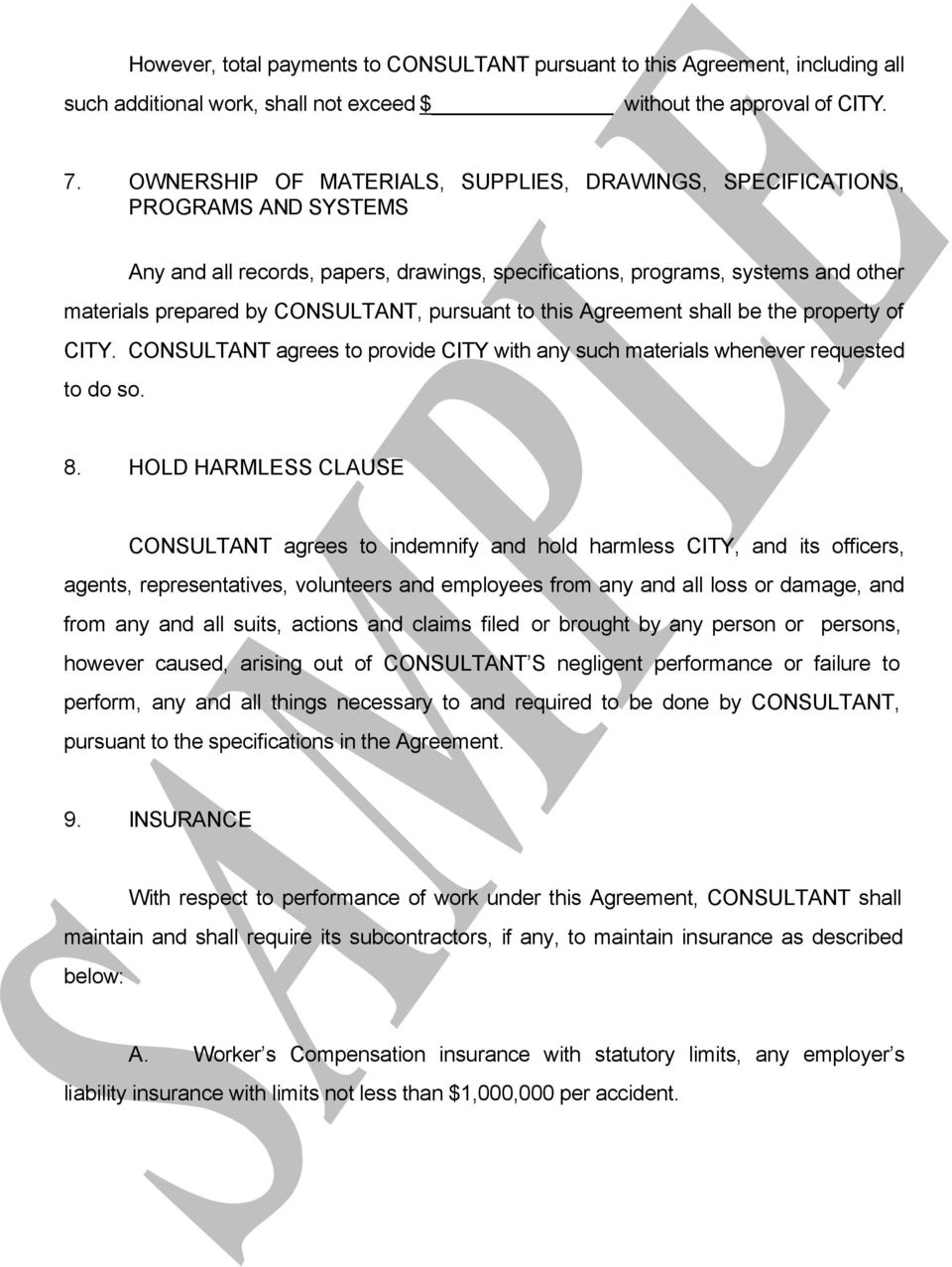pursuant to this Agreement shall be the property of CITY. CONSULTANT agrees to provide CITY with any such materials whenever requested to do so. 8.