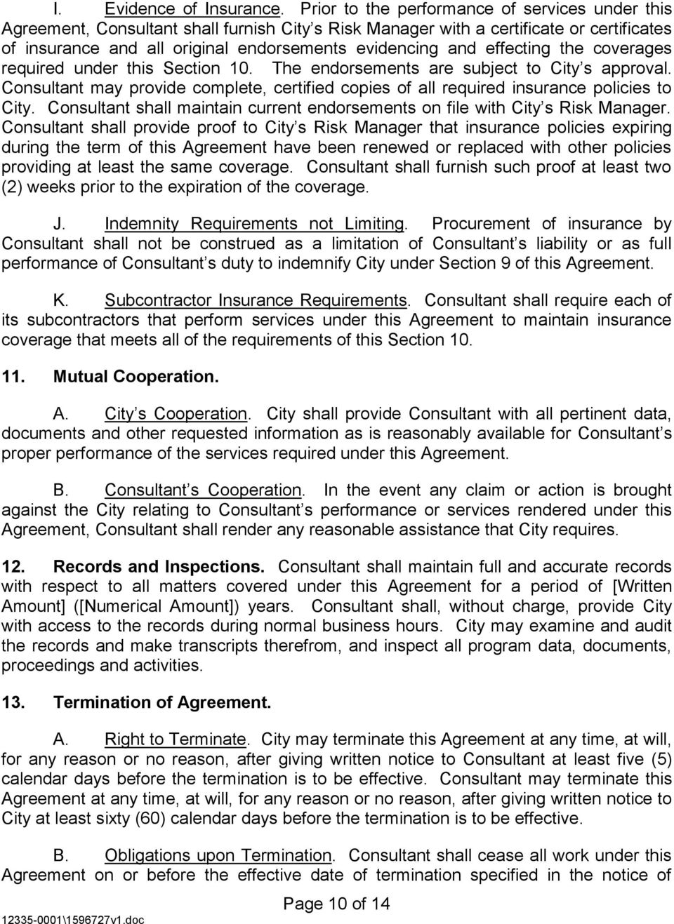 effecting the coverages required under this Section 10. The endorsements are subject to City s approval. Consultant may provide complete, certified copies of all required insurance policies to City.