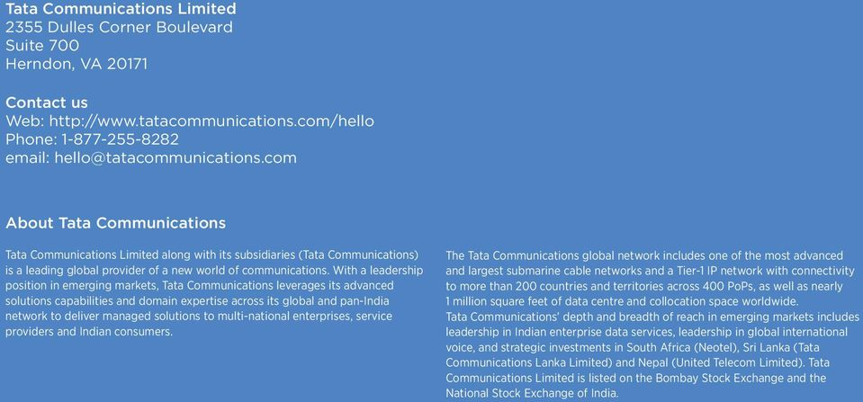 With a leadership position in emerging markets, Tata Communications leverages its advanced solutions capabilities and domain expertise across its global and pan-india network to deliver managed
