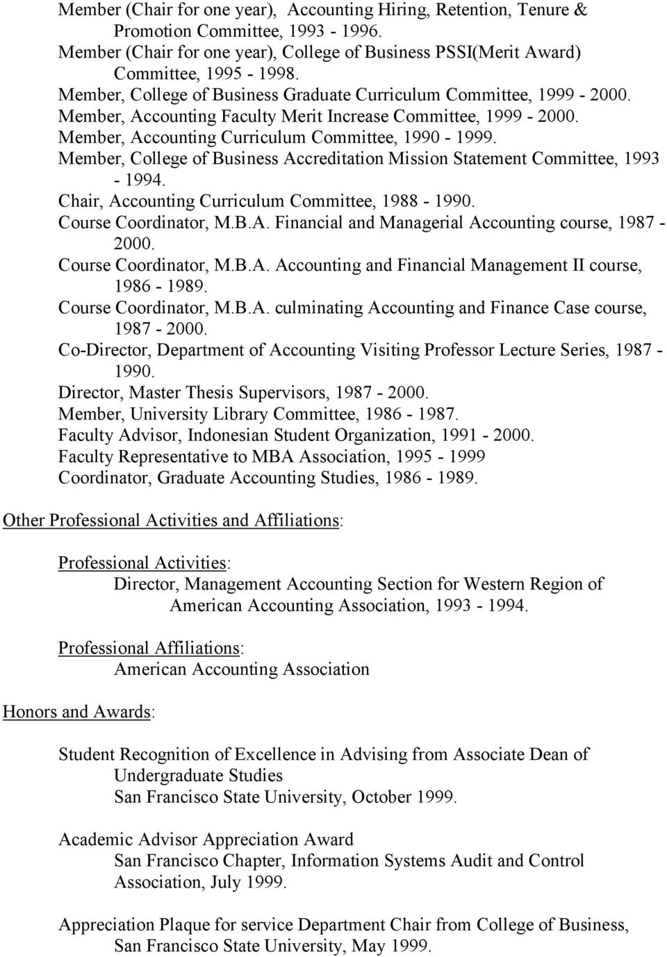 Member, College of Business Accreditation Mission Statement Committee, 1993-1994. Chair, Accounting Curriculum Committee, 1988-1990. Course Coordinator, M.B.A. Financial and Managerial Accounting course, 1987-2000.