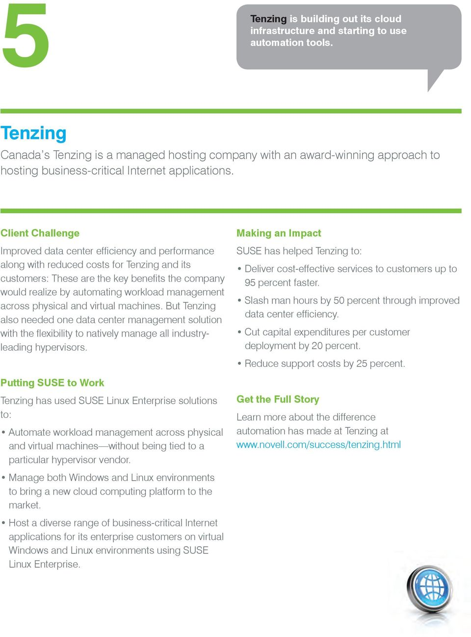 Client Challenge Improved data center efficiency and performance along with reduced costs for Tenzing and its customers: These are the key benefits the company would realize by automating workload