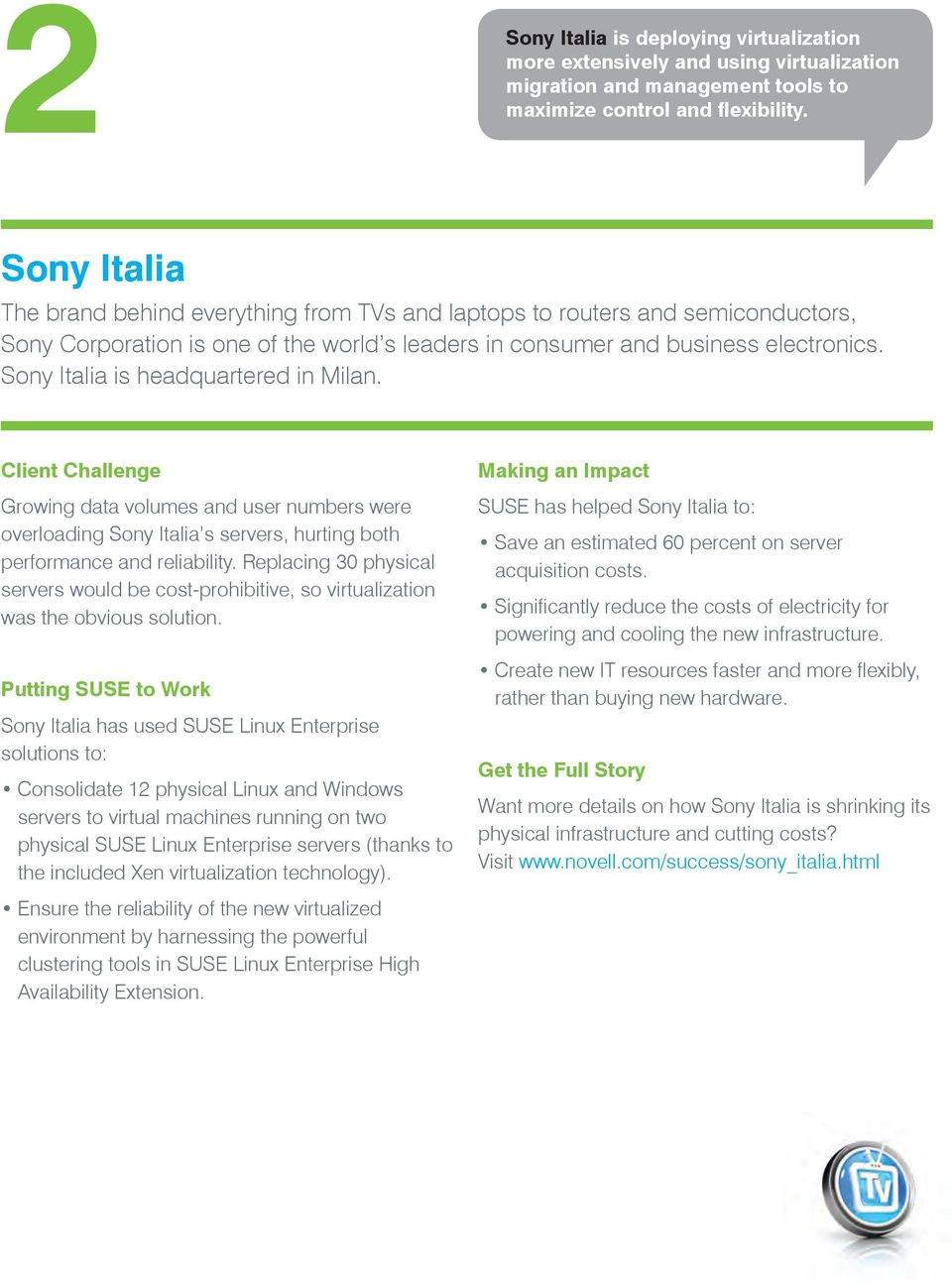 Sony Italia is headquartered in Milan. Client Challenge Growing data volumes and user numbers were overloading Sony Italia s servers, hurting both performance and reliability.