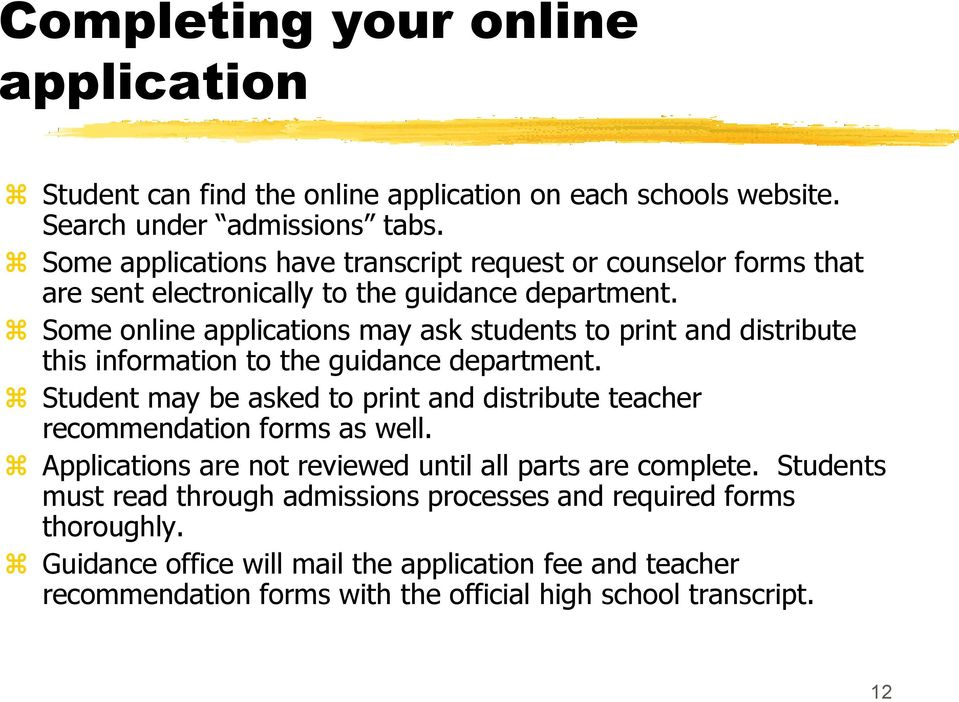 Some online applications may ask students to print and distribute this information to the guidance department.