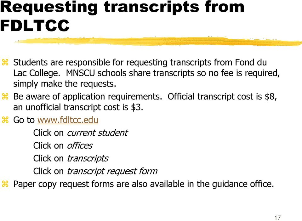 Official transcript cost is $8, an unofficial transcript cost is $3. Go to www.fdltcc.