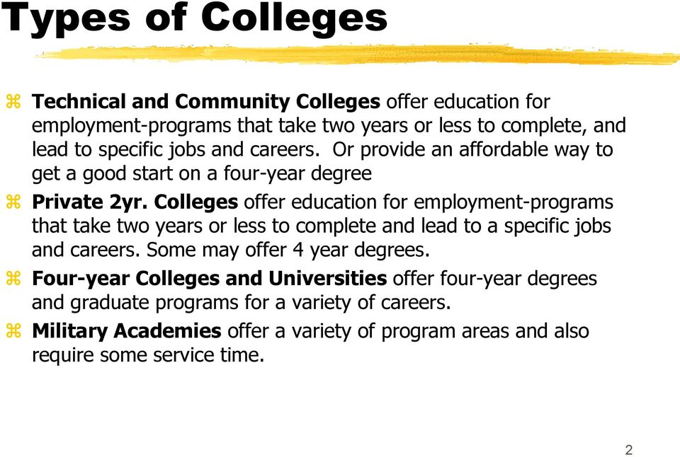 Colleges offer education for employment-programs that take two years or less to complete and lead to a specific jobs and careers.
