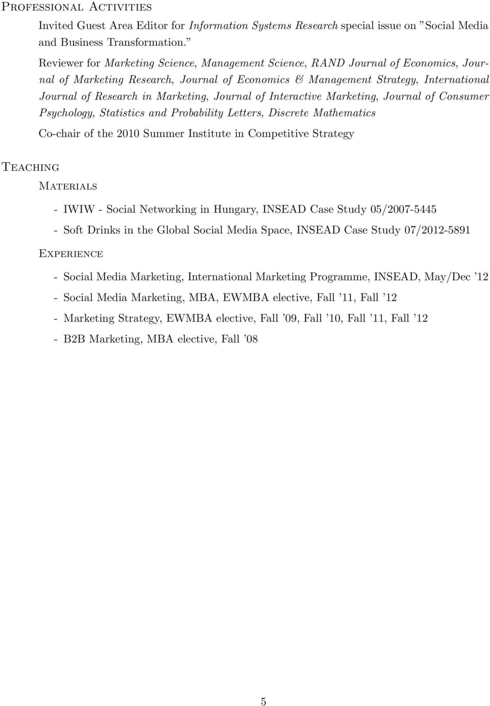 Marketing, Journal of Interactive Marketing, Journal of Consumer Psychology, Statistics and Probability Letters, Discrete Mathematics Co-chair of the 2010 Summer Institute in Competitive Strategy