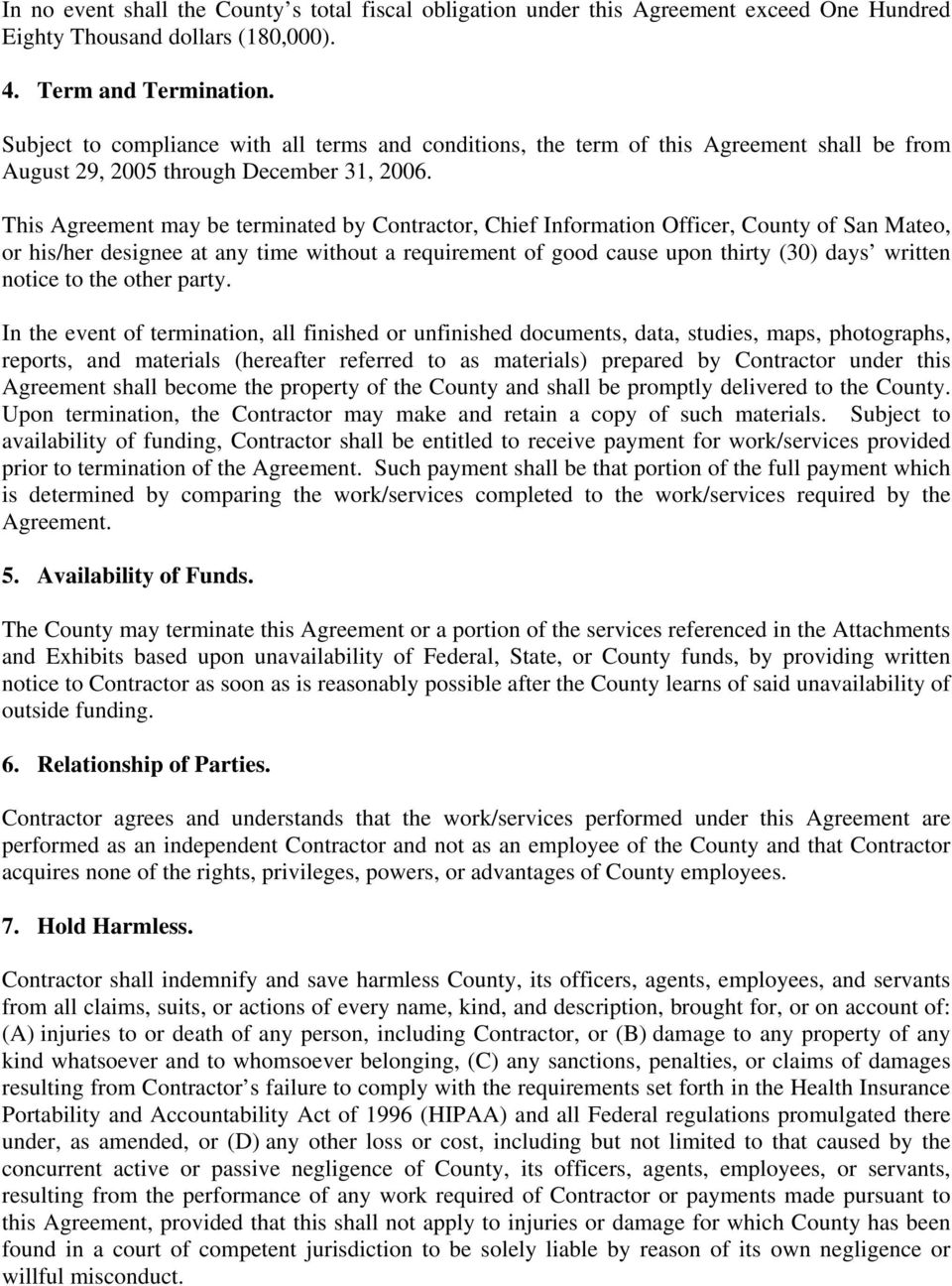 This Agreement may be terminated by Contractor, Chief Information Officer, County of San Mateo, or his/her designee at any time without a requirement of good cause upon thirty (30) days written