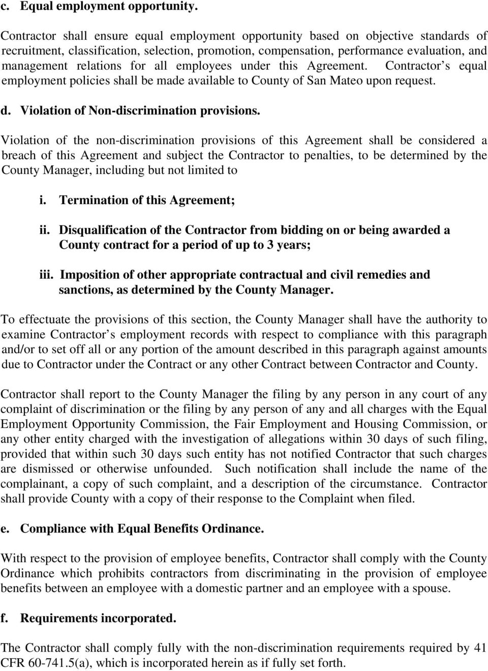 for all employees under this Agreement. Contractor s equal employment policies shall be made available to County of San Mateo upon request. d. Violation of Non-discrimination provisions.