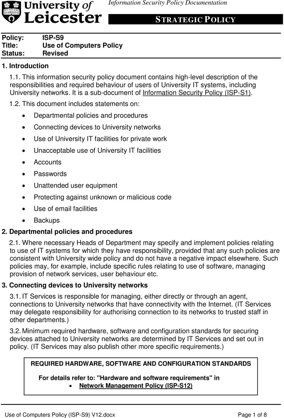 1. This information security policy document contains high-level description of the responsibilities and required behaviour of users of University IT systems, including University networks.