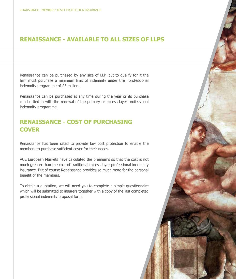 Renaissance can be purchased at any time during the year or its purchase can be tied in with the renewal of the primary or excess layer professional indemnity programme.