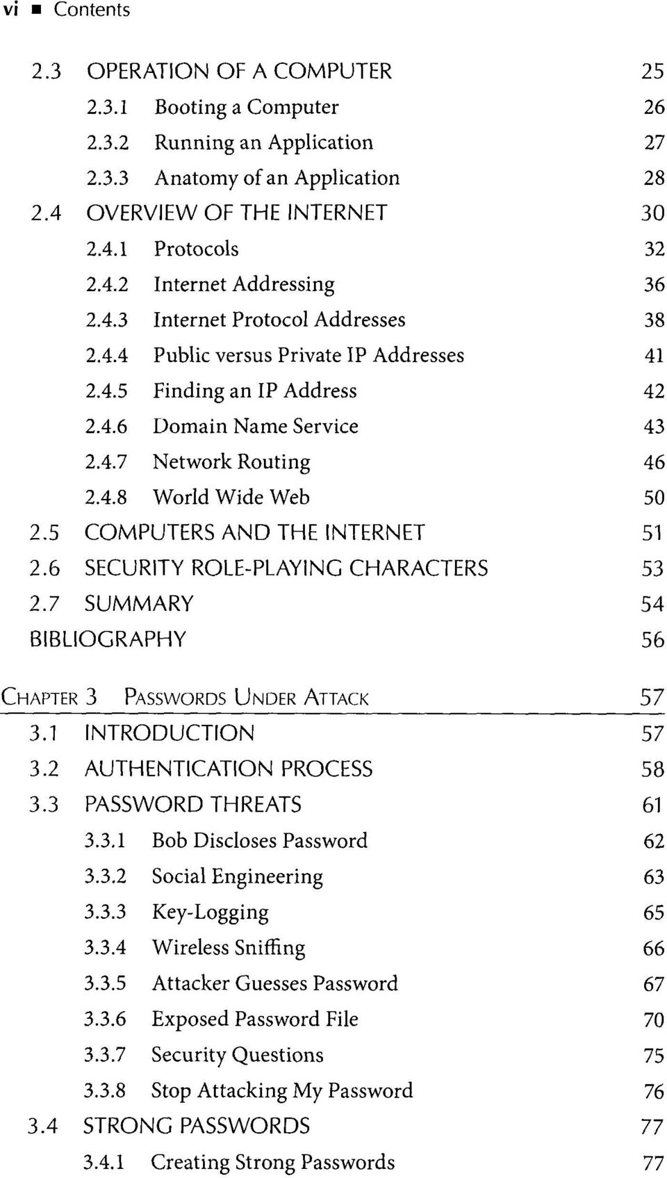 5 COMPUTERS AND THE INTERNET 51 2.6 SECURITY ROLE-PLAYING CHARACTERS 53 2.7 SUMMARY 54 BIBLIOGRAPHY 56 Chapter 3 Passwords Under Attack 57 3.1 INTRODUCTION 57 3.2 AUTHENTICATION PROCESS 58 3.