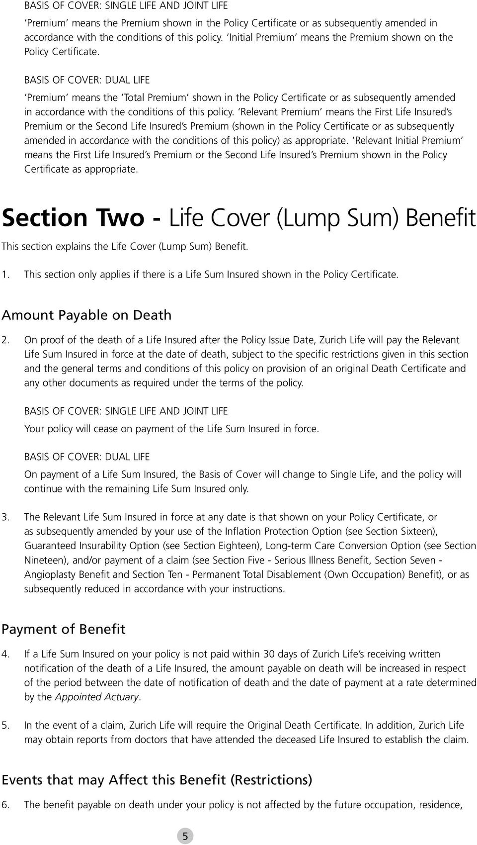 BASIS OF COVER: DUAL LIFE Premium means the Total Premium shown in the Policy Certificate or as subsequently amended in accordance with the conditions of this policy.