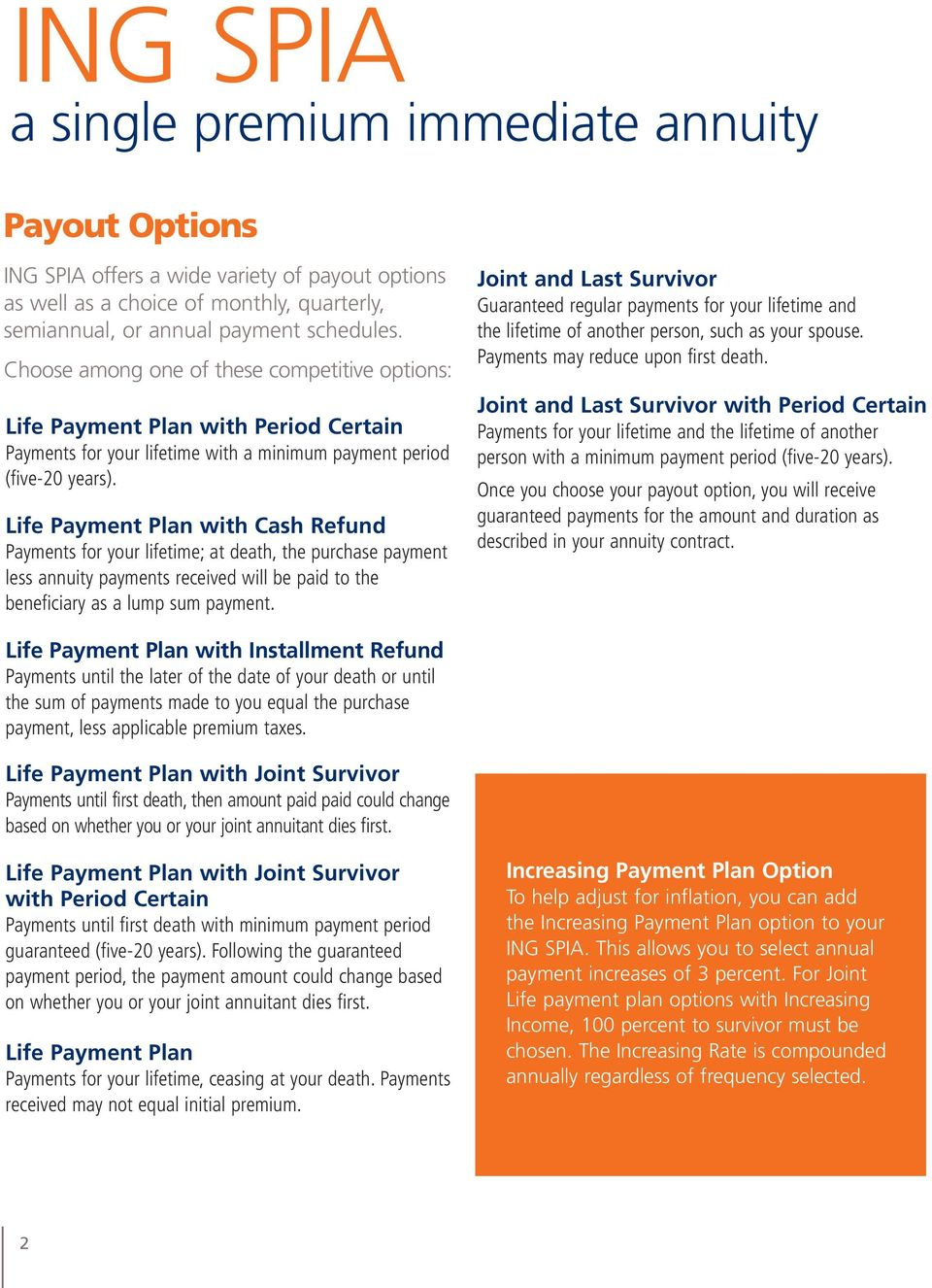 Life Payment Plan with Cash Refund Payments for your lifetime; at death, the purchase payment less annuity payments received will be paid to the beneficiary as a lump sum payment.