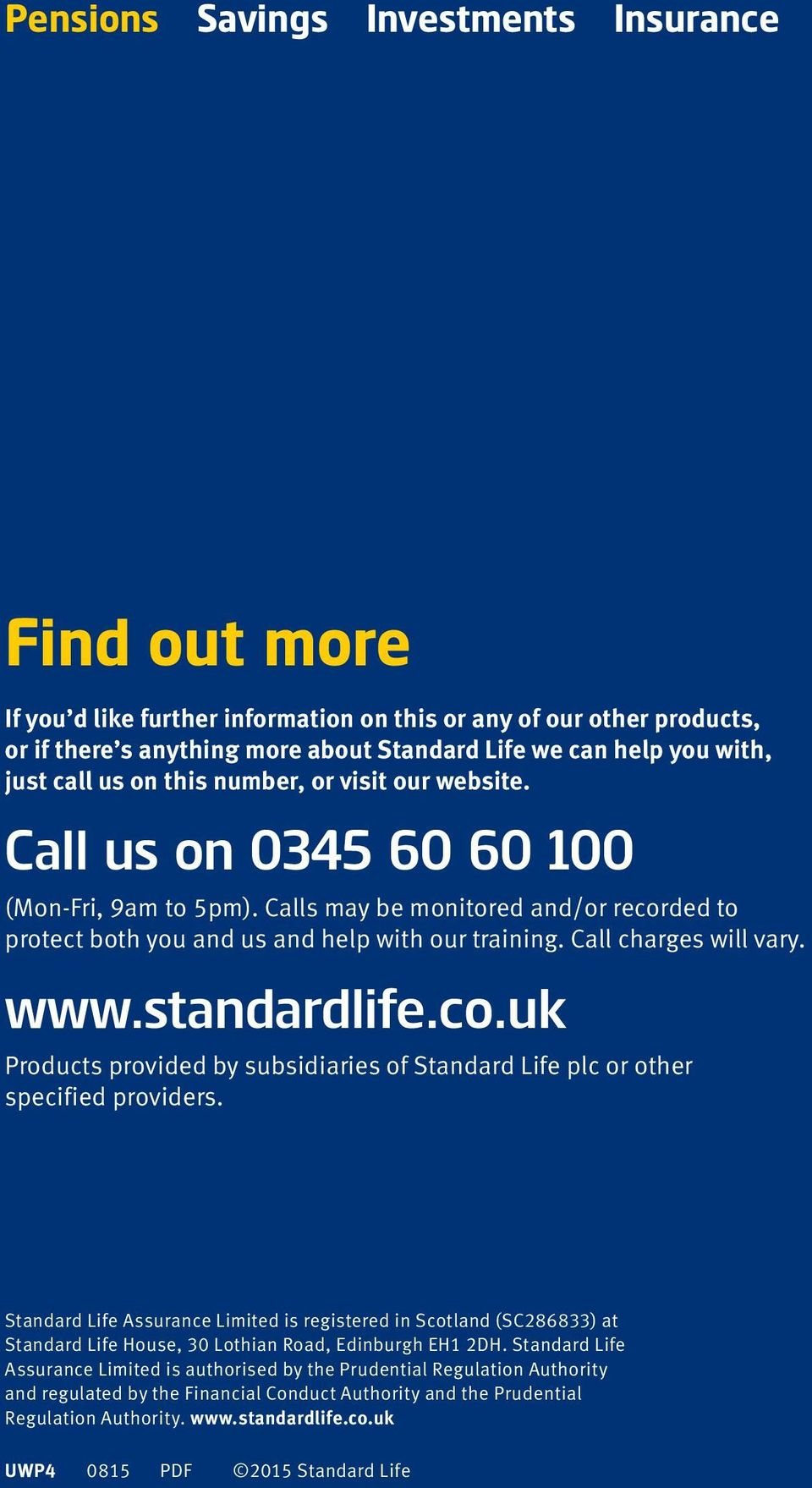 Call charges will vary. www.standardlife.co.uk Products provided by subsidiaries of Standard Life plc or other specified providers.