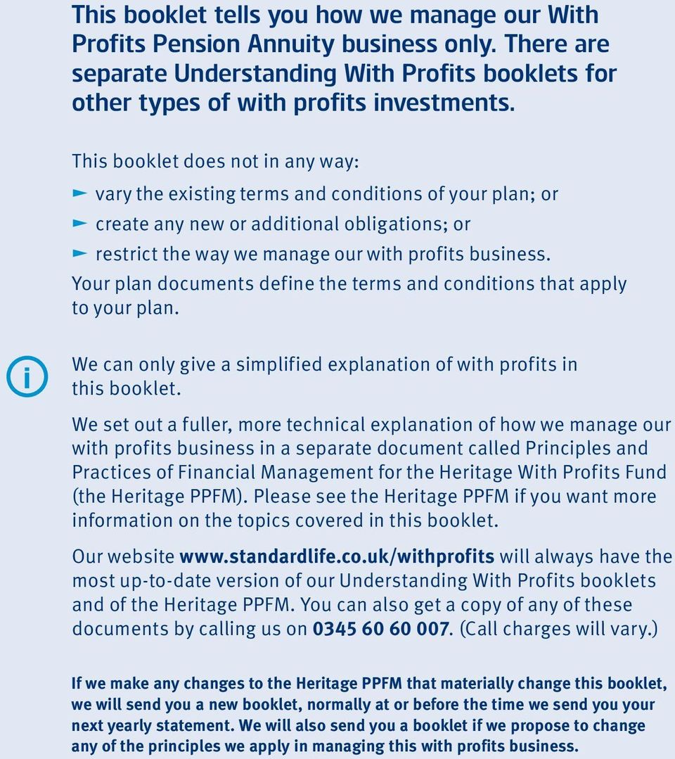 Your plan documents define the terms and conditions that apply to your plan. i We can only give a simplified explanation of with profits in this booklet.