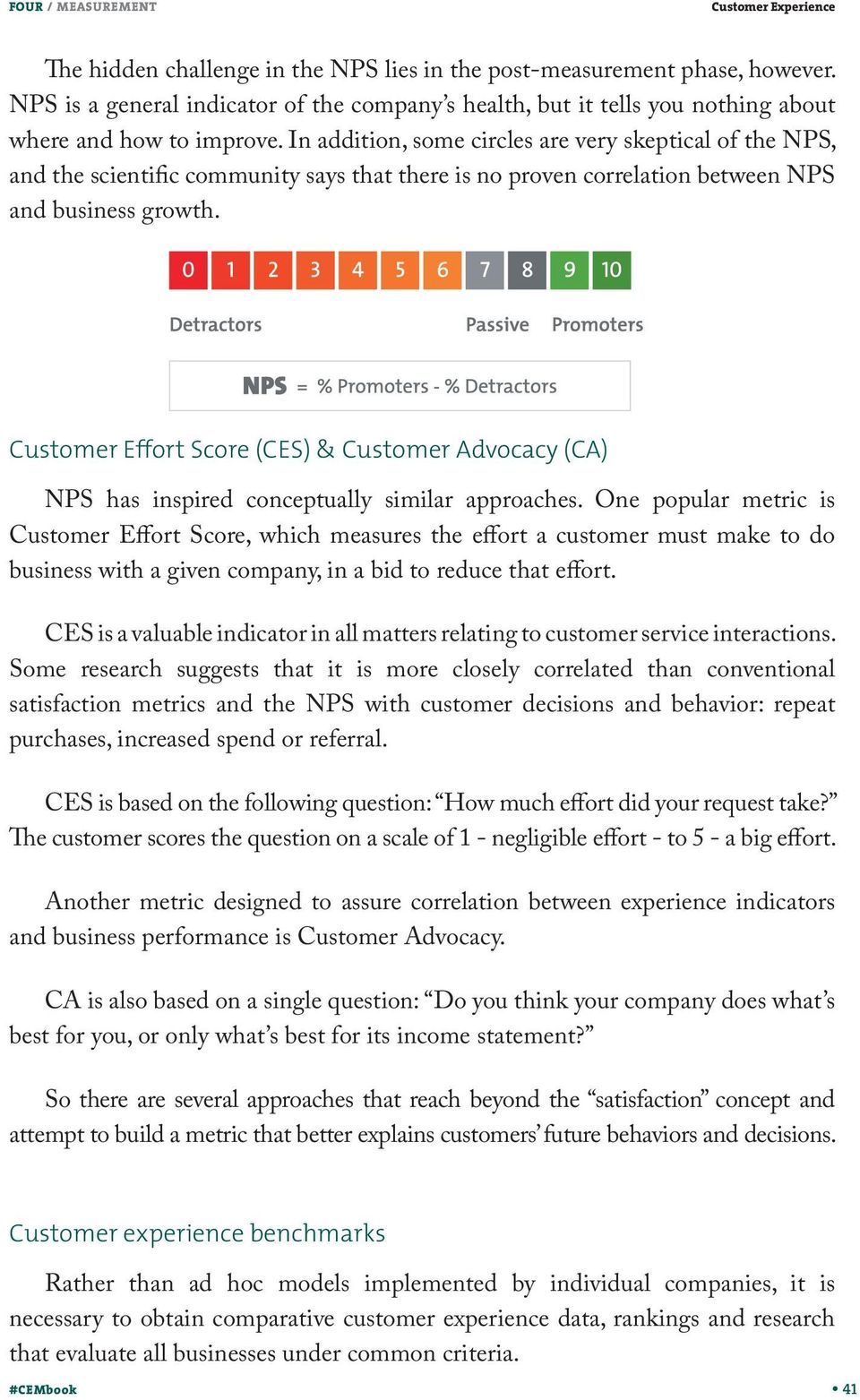 Customer Effort Score (CES) & Customer Advocacy (CA) NPS has inspired conceptually similar approaches.