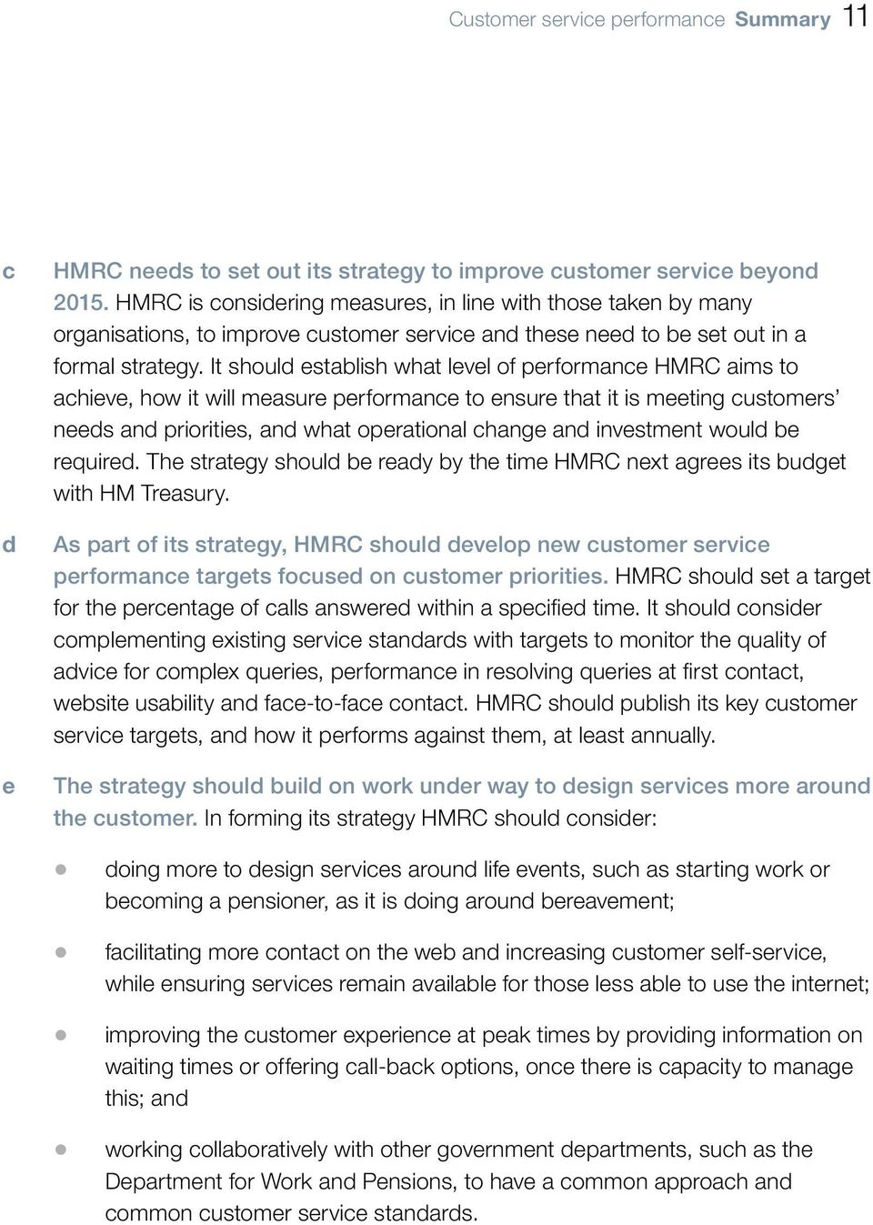 It should establish what level of performance HMRC aims to achieve, how it will measure performance to ensure that it is meeting customers needs and priorities, and what operational change and