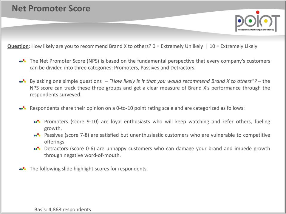 Passives and Detractors. By asking one simple questions How likely is it that you would recommend Brand X to others?