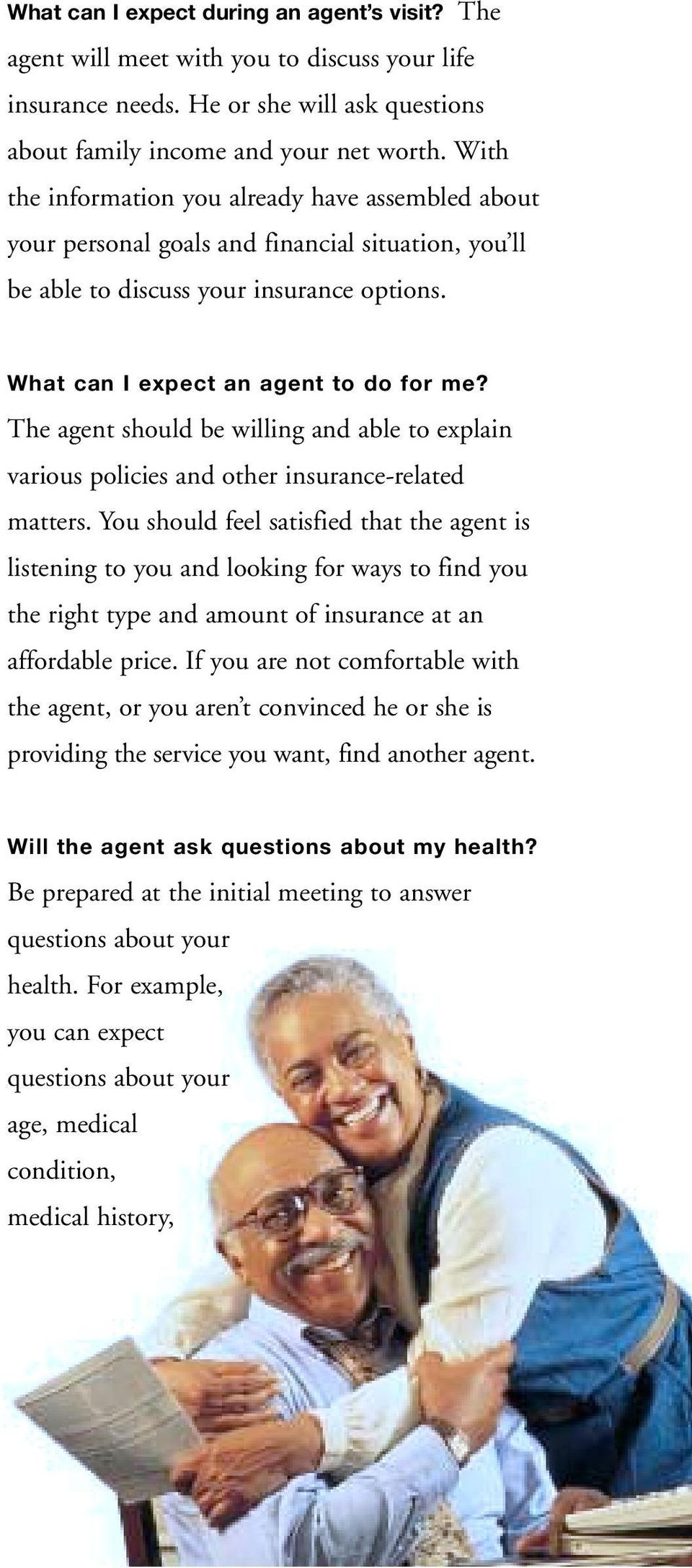 The agent should be willing and able to explain various policies and other insurance-related matters.