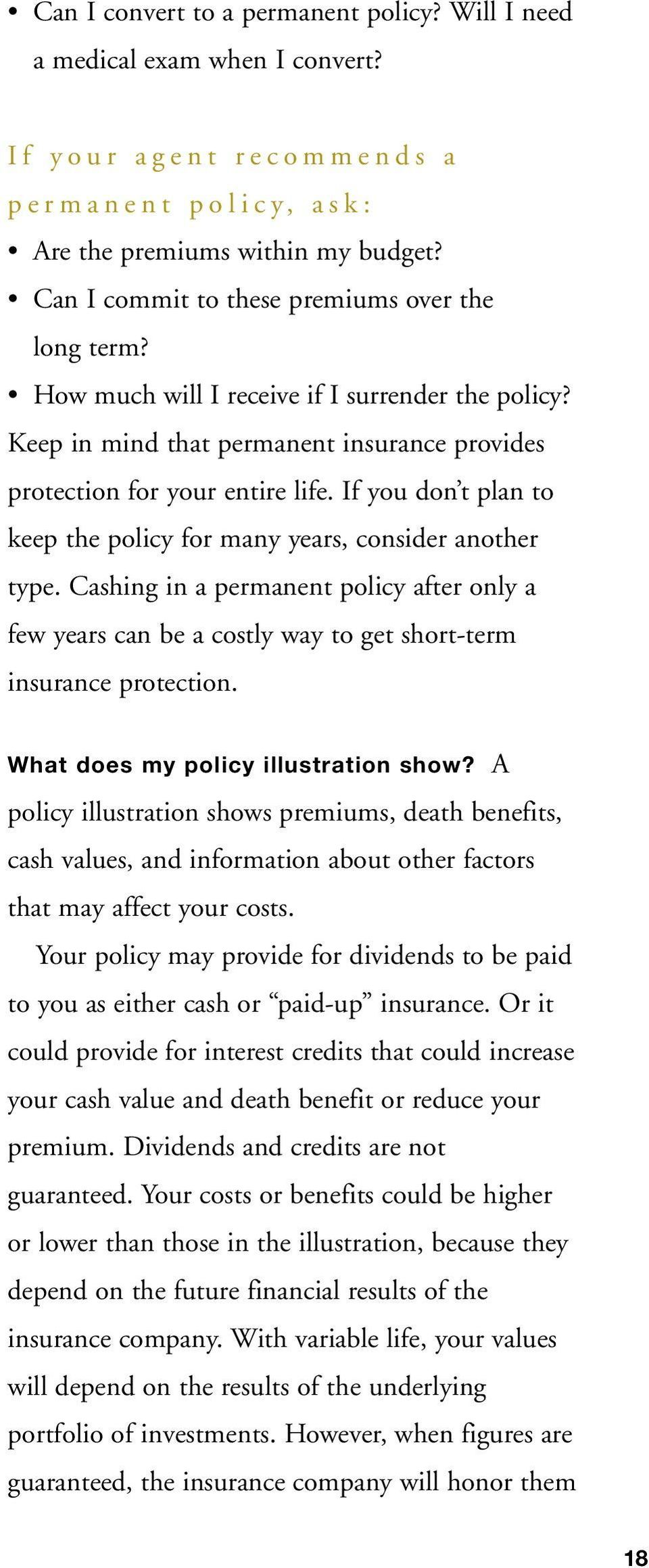 If you don t plan to keep the policy for many years, consider another type. Cashing in a permanent policy after only a few years can be a costly way to get short-term insurance protection.