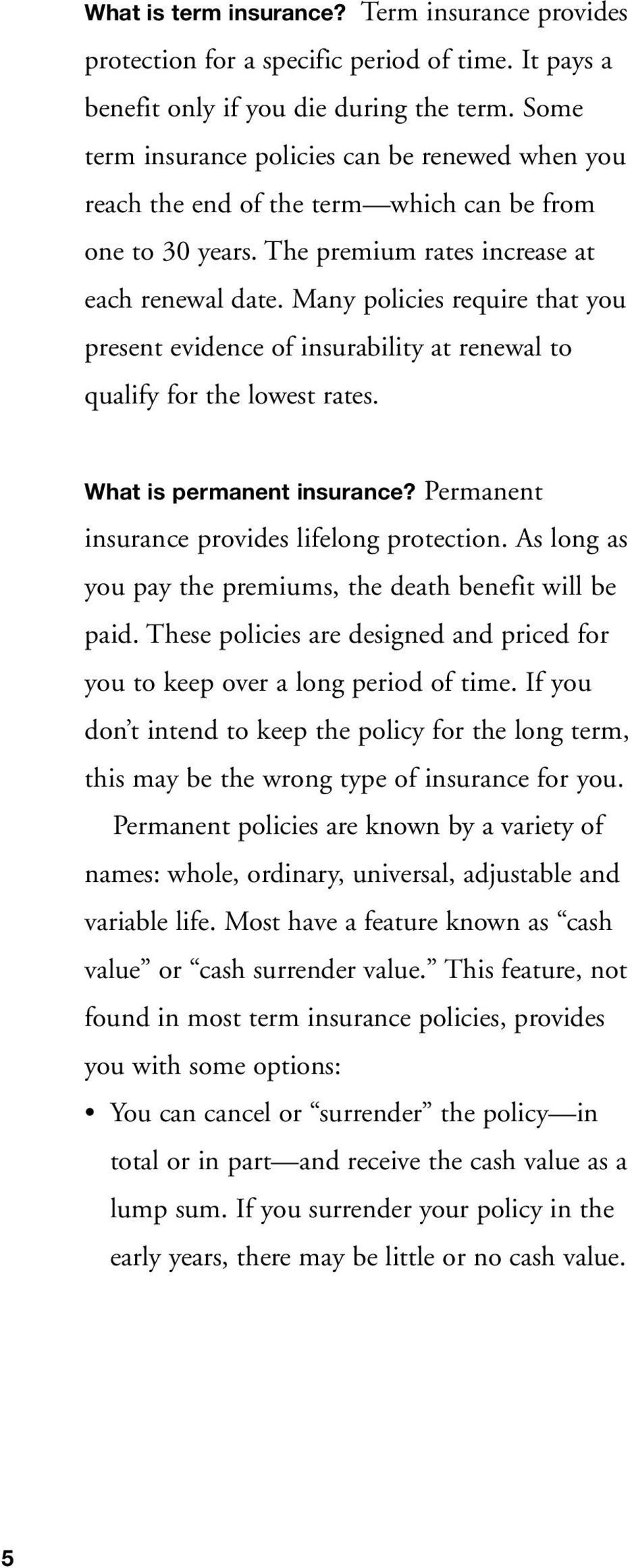 Many policies require that you present evidence of insurability at renewal to qualify for the lowest rates. What is permanent insurance? Permanent insurance provides lifelong protection.