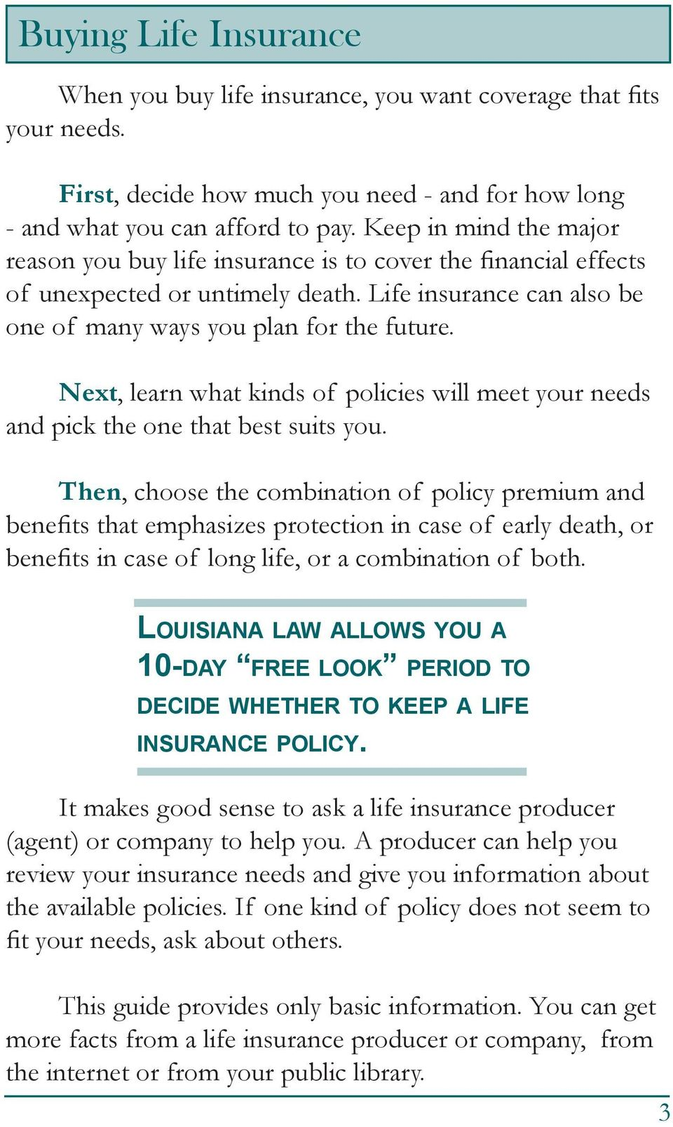 Next, learn what kinds of policies will meet your needs and pick the one that best suits you.
