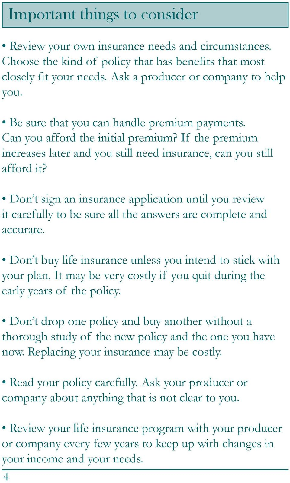 Don t sign an insurance application until you review it carefully to be sure all the answers are complete and accurate. Don t buy life insurance unless you intend to stick with your plan.