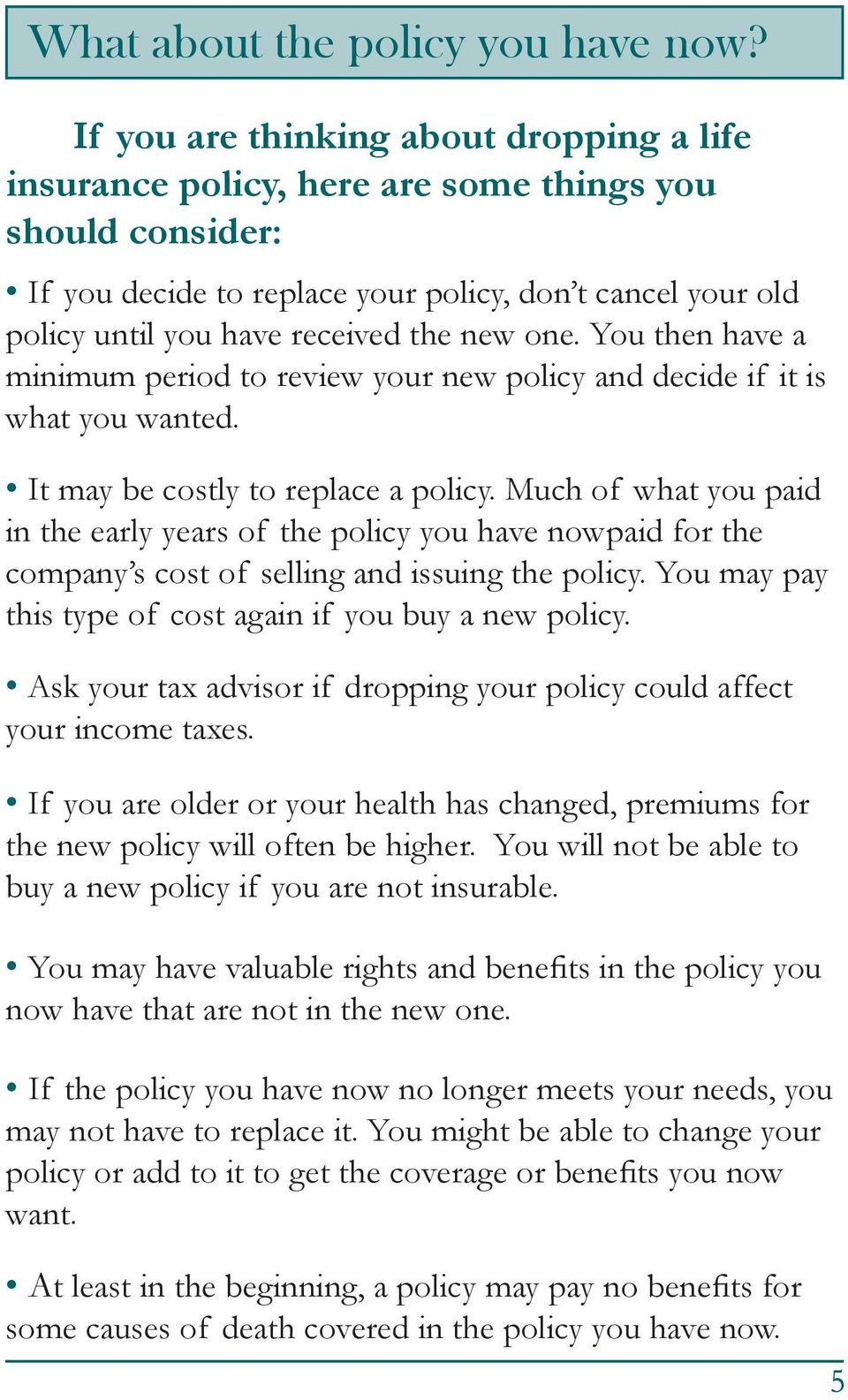 new one. You then have a minimum period to review your new policy and decide if it is what you wanted. It may be costly to replace a policy.