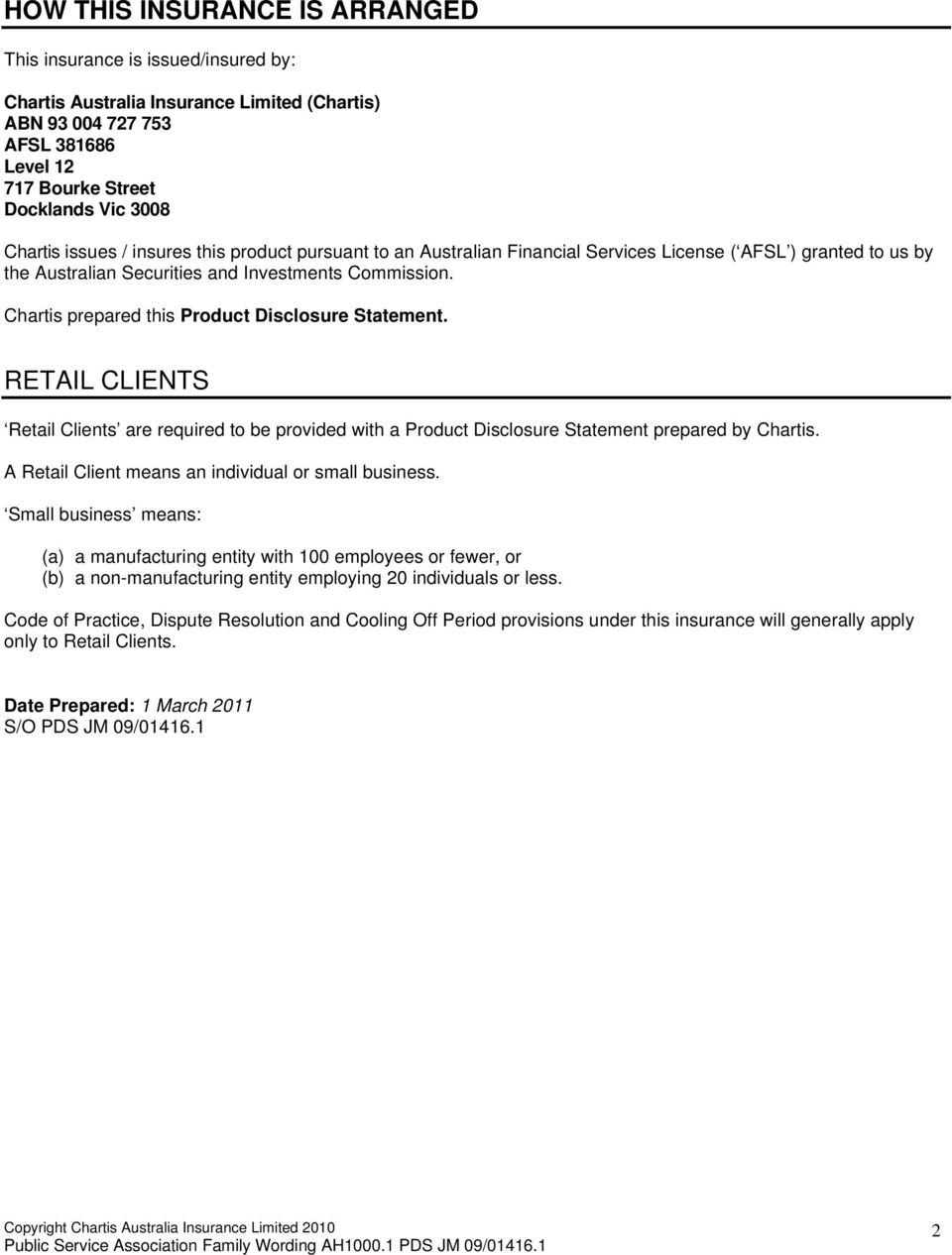 Chartis prepared this Product Disclosure Statement. RETAIL CLIENTS Retail Clients are required to be provided with a Product Disclosure Statement prepared by Chartis.