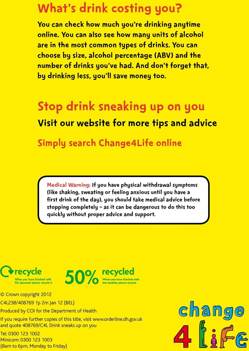Stop drink sneaking up on you Visit our website for more tips and advice Simply search Change4Life online Medical Warning: If you have physical withdrawal symptoms (like shaking, sweating or feeling
