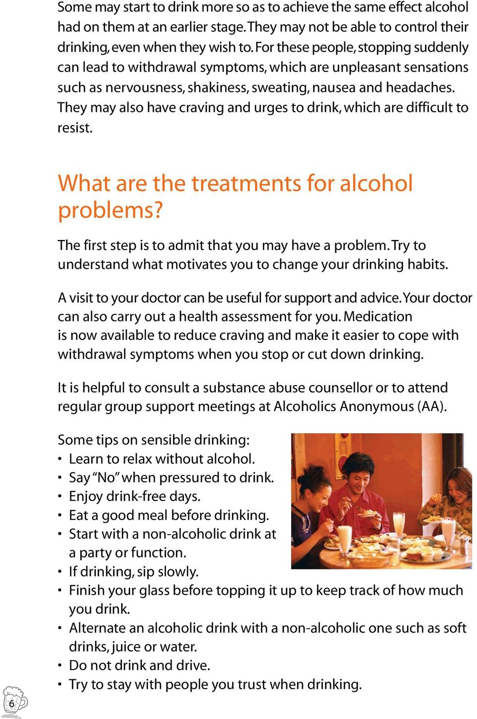 They may also have craving and urges to drink, which are difficult to resist. What are the treatments for alcohol problems? The first step is to admit that you may have a problem.
