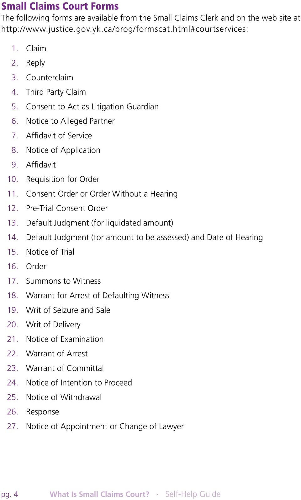 Consent Order or Order Without a Hearing 12. Pre-Trial Consent Order 13. Default Judgment (for liquidated amount) 14. Default Judgment (for amount to be assessed) and Date of Hearing 15.